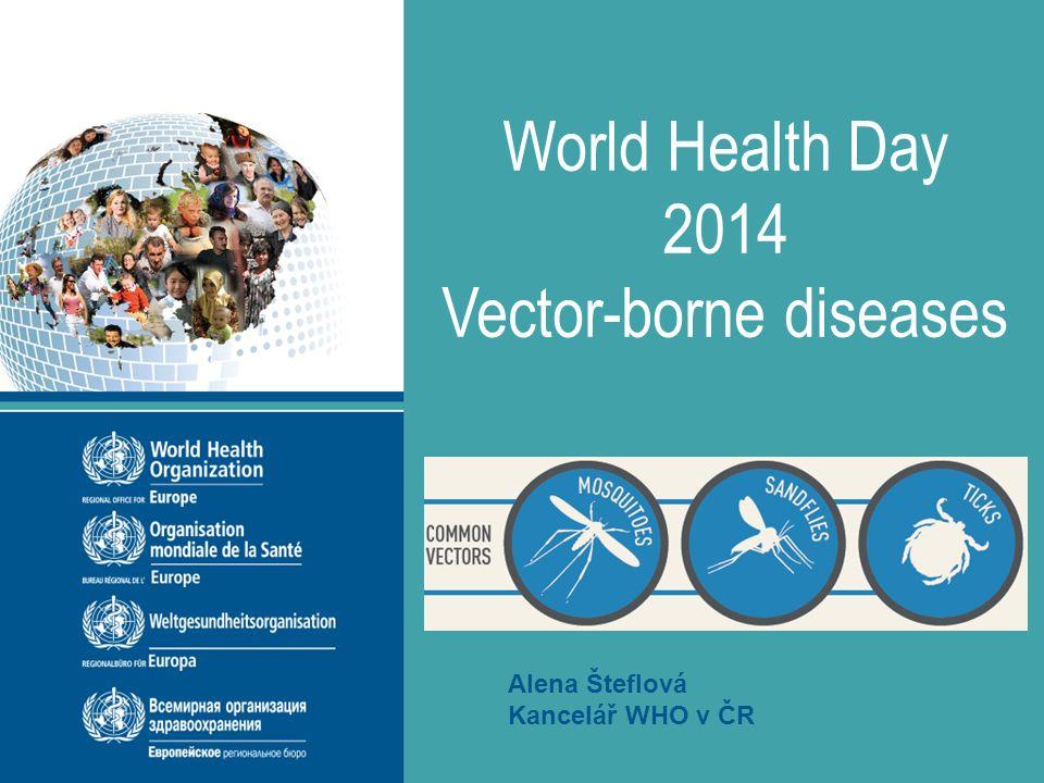 World Health Day 2014 Vector-borne diseases #Just1Bite Alena Šteflová Kancelář WHO v ČR