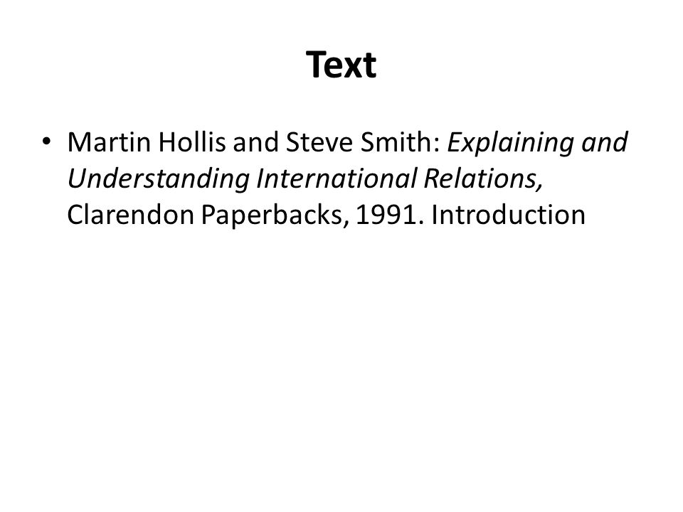 Text Martin Hollis and Steve Smith: Explaining and Understanding International Relations, Clarendon Paperbacks, 1991.