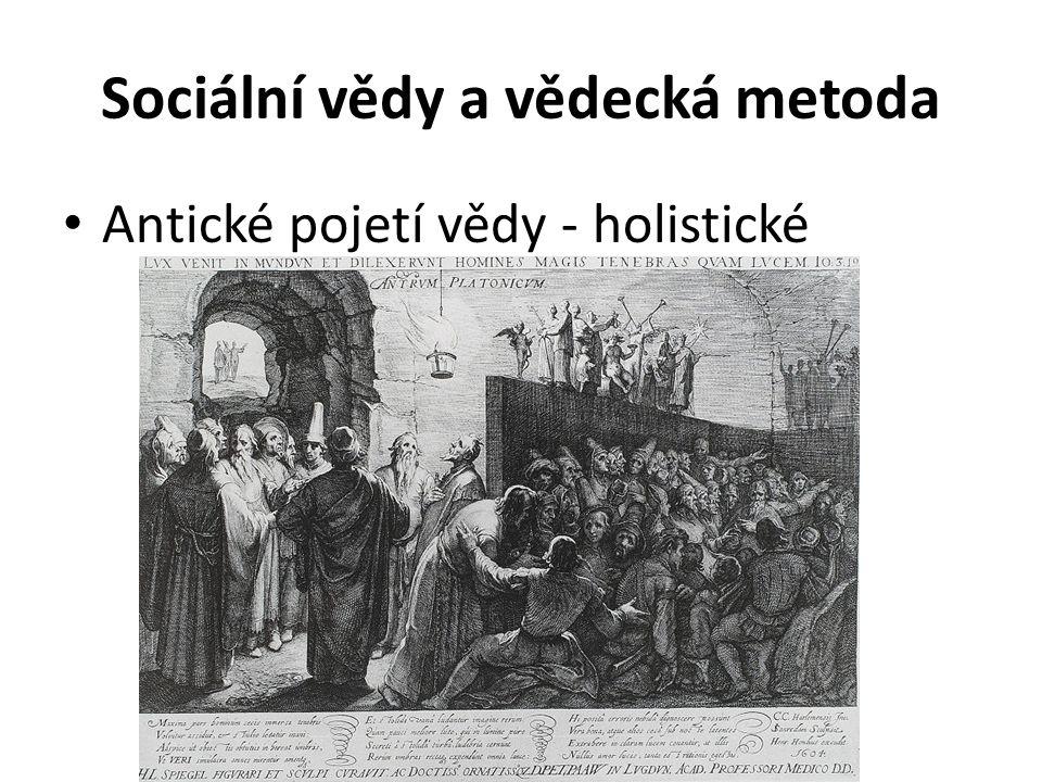 Sociální vědy a vědecká metoda Antické pojetí vědy - holistické