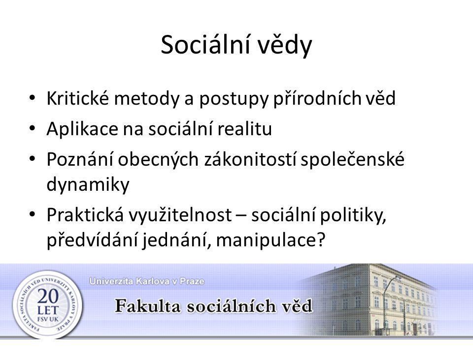 Sociální vědy Kritické metody a postupy přírodních věd Aplikace na sociální realitu Poznání obecných zákonitostí společenské dynamiky Praktická využitelnost – sociální politiky, předvídání jednání, manipulace