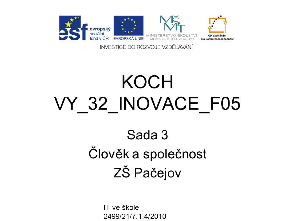 IT ve škole 2499/21/7.1.4/2010 KOCH VY_32_INOVACE_F05 Sada 3 Člověk a společnost ZŠ Pačejov