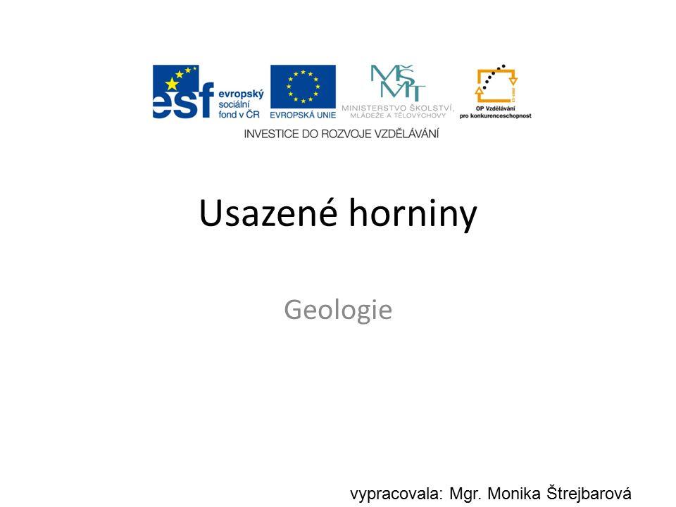 Usazené horniny Geologie vypracovala: Mgr. Monika Štrejbarová