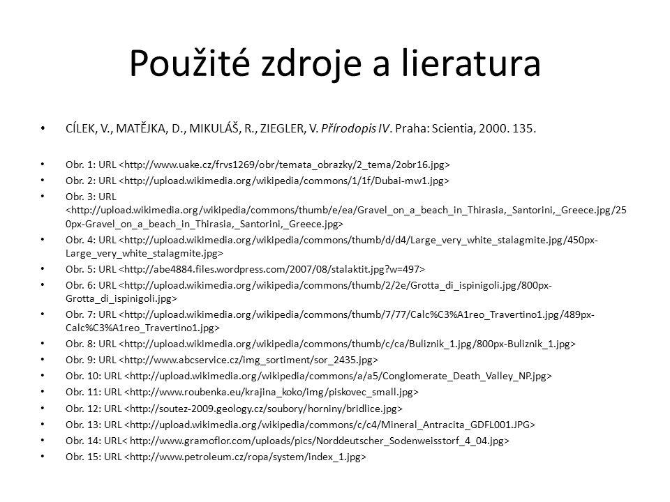 Použité zdroje a lieratura CÍLEK, V., MATĚJKA, D., MIKULÁŠ, R., ZIEGLER, V. Přírodopis IV. Praha: Scientia, 2000. 135. Obr. 1: URL Obr. 2: URL Obr. 3: