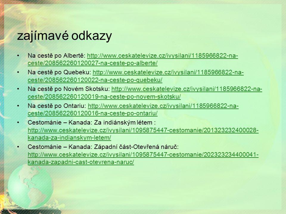 zajímavé odkazy Na cestě po Albertě: http://www.ceskatelevize.cz/ivysilani/1185966822-na- ceste/208562260120027-na-ceste-po-alberte/http://www.ceskate