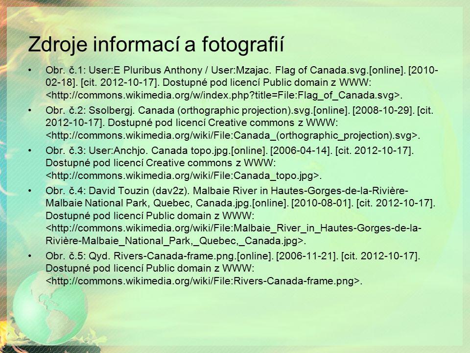 Zdroje informací a fotografií Obr. č.1: User:E Pluribus Anthony / User:Mzajac. Flag of Canada.svg.[online]. [2010- 02-18]. [cit. 2012-10-17]. Dostupné