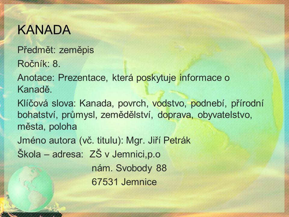 KANADA Předmět: zeměpis Ročník: 8. Anotace: Prezentace, která poskytuje informace o Kanadě. Klíčová slova: Kanada, povrch, vodstvo, podnebí, přírodní