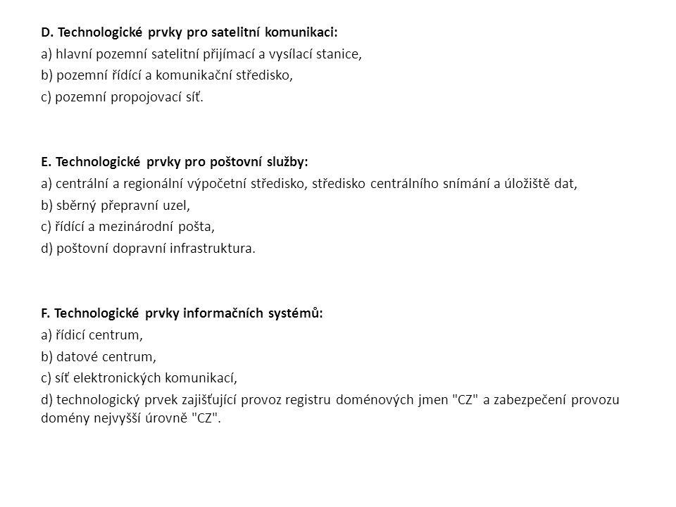D. Technologické prvky pro satelitní komunikaci: a) hlavní pozemní satelitní přijímací a vysílací stanice, b) pozemní řídící a komunikační středisko,