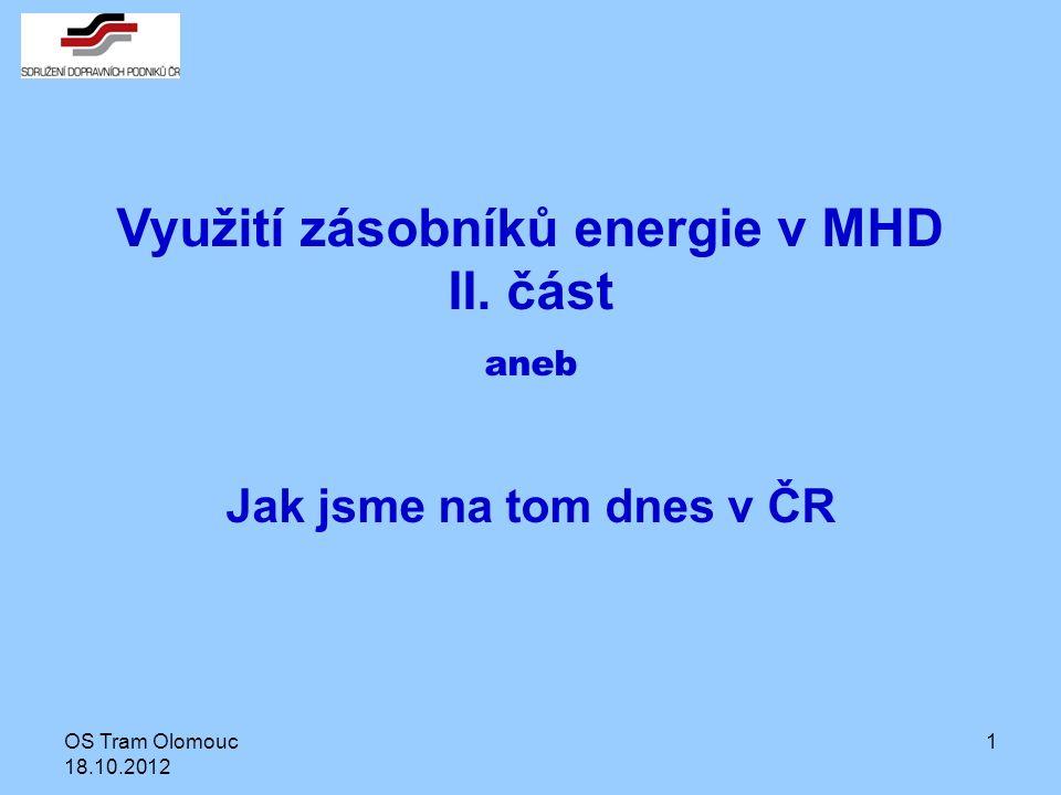 OS Tram Olomouc 18.10.2012 1 Využití zásobníků energie v MHD II. část aneb Jak jsme na tom dnes v ČR