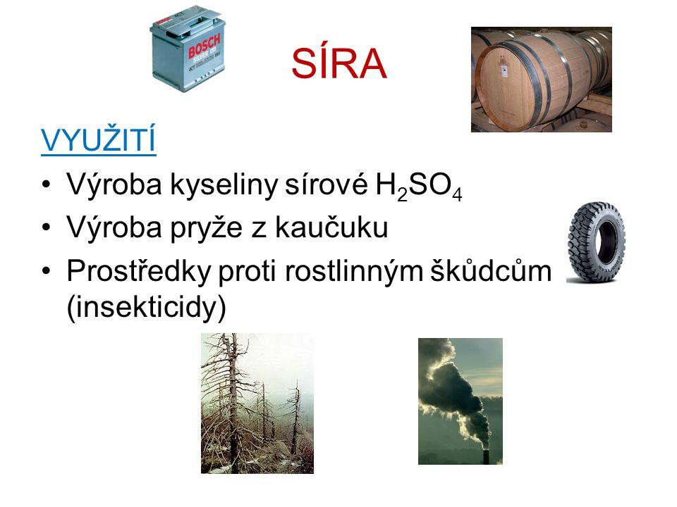 SÍRA VYUŽITÍ Výroba kyseliny sírové H 2 SO 4 Výroba pryže z kaučuku Prostředky proti rostlinným škůdcům (insekticidy)