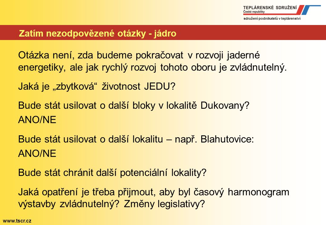 sdružení podnikatelů v teplárenství www.tscr.cz Zatím nezodpovězené otázky - plyn Liberalizace trhu s plynem přináší nové otazníky pro bezpečnost.