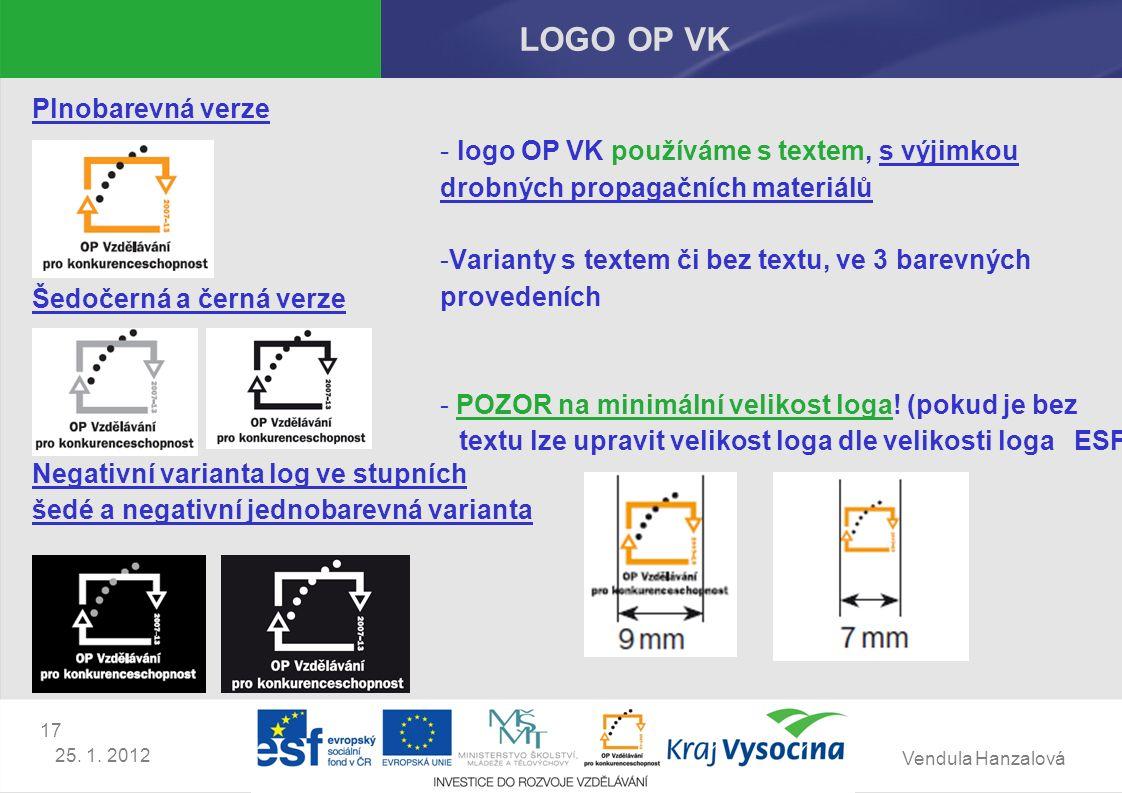 Vendula Hanzalová 17 25. 1. 2012 LOGO OP VK Plnobarevná verze Šedočerná a černá verze Negativní varianta log ve stupních šedé a negativní jednobarevná