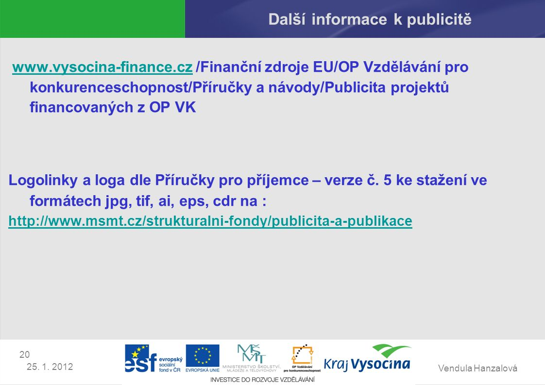 Vendula Hanzalová 20 25. 1. 2012 Další informace k publicitě www.vysocina-finance.cz /Finanční zdroje EU/OP Vzdělávání pro konkurenceschopnost/Příručk