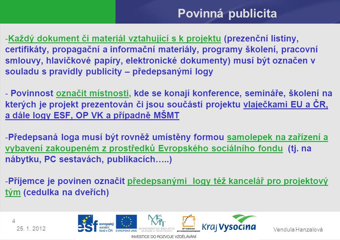 Vendula Hanzalová 4 25. 1. 2012 Povinná publicita -Každý dokument či materiál vztahující s k projektu (prezenční listiny, certifikáty, propagační a in