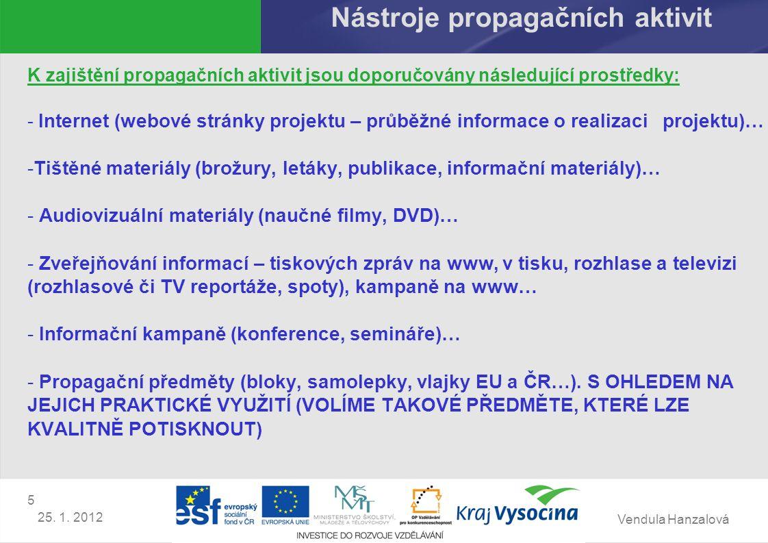 Vendula Hanzalová 5 25. 1. 2012 Nástroje propagačních aktivit K zajištění propagačních aktivit jsou doporučovány následující prostředky: - Internet (w