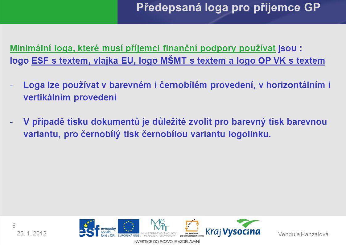 Vendula Hanzalová 6 25. 1. 2012 Předepsaná loga pro příjemce GP Minimální loga, které musí příjemci finanční podpory používat jsou : logo ESF s textem