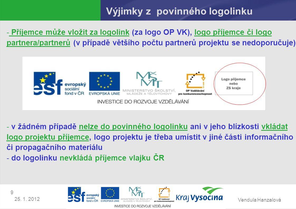 Vendula Hanzalová 9 25. 1. 2012 Výjimky z povinného logolinku - Příjemce může vložit za logolink (za logo OP VK), logo příjemce či logo partnera/partn