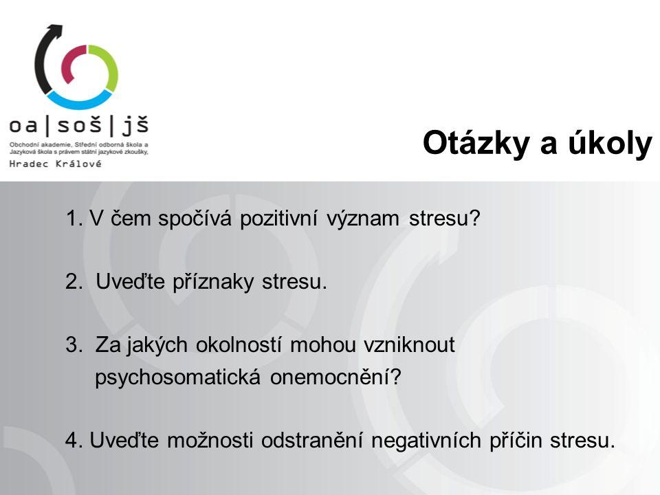 Otázky a úkoly 1. V čem spočívá pozitivní význam stresu.