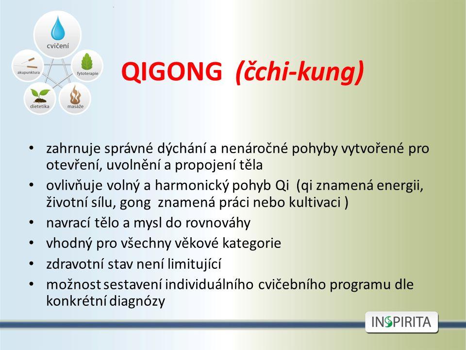 QIGONG (čchi-kung) zahrnuje správné dýchání a nenáročné pohyby vytvořené pro otevření, uvolnění a propojení těla ovlivňuje volný a harmonický pohyb Qi (qi znamená energii, životní sílu, gong znamená práci nebo kultivaci ) navrací tělo a mysl do rovnováhy vhodný pro všechny věkové kategorie zdravotní stav není limitující možnost sestavení individuálního cvičebního programu dle konkrétní diagnózy