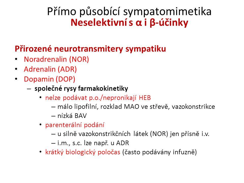 Přímo působící sympatomimetika Neselektivní s α i β-účinky Přirozené neurotransmitery sympatiku Noradrenalin (NOR) Adrenalin (ADR) Dopamin (DOP) – spo