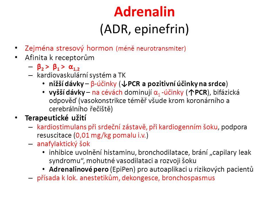 Adrenalin (ADR, epinefrin) Zejména stresový hormon (méně neurotransmiter) Afinita k receptorům – β 2 ˃ β 1 ˃ α 1,2 – kardiovaskulární systém a TK nižš