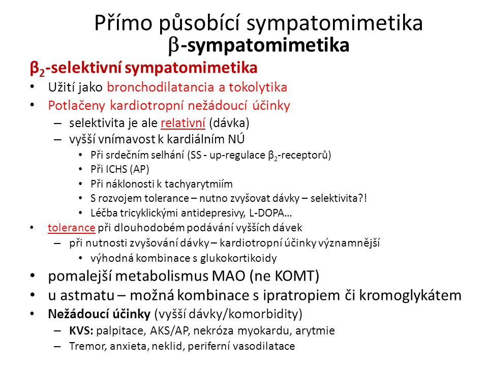 Přímo působící sympatomimetika  -sympatomimetika β 2 -selektivní sympatomimetika Užití jako bronchodilatancia a tokolytika Potlačeny kardiotropní než