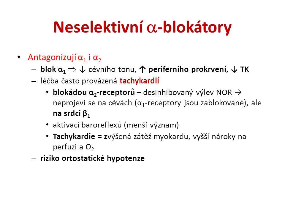 Neselektivní  -blokátory Antagonizují α 1 i α 2 – blok α 1  ↓ cévního tonu, ↑ periferního prokrvení, ↓ TK – léčba často provázená tachykardií blokád