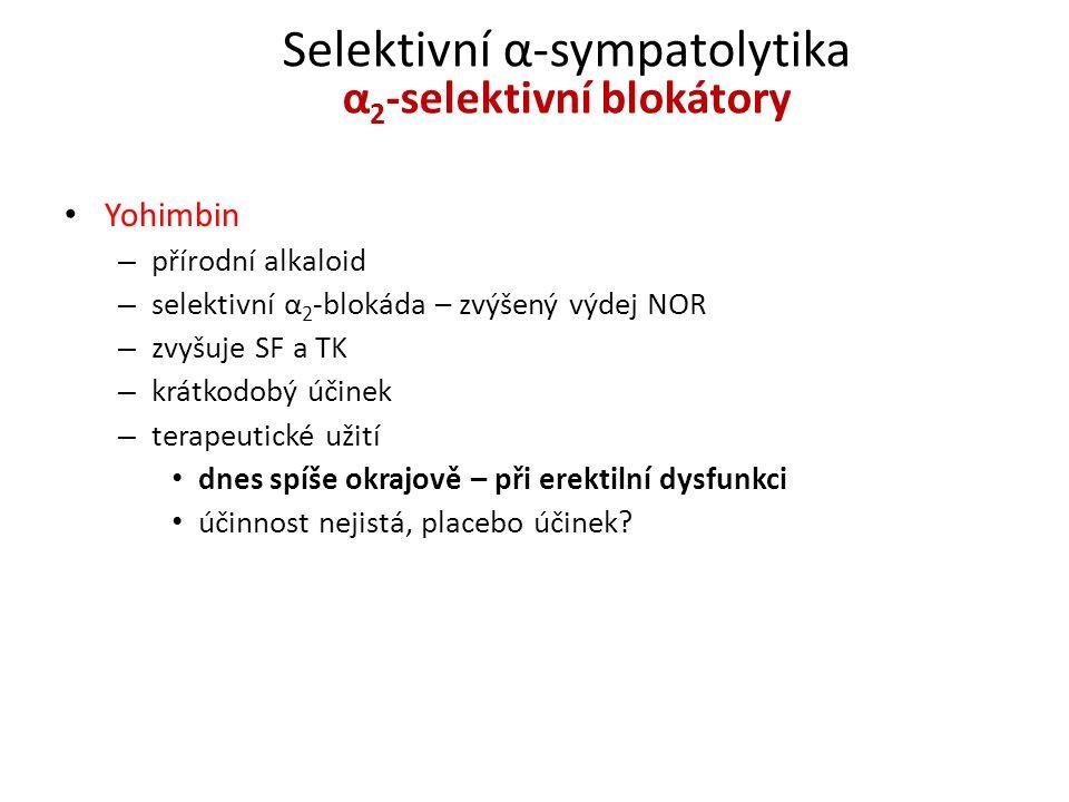 Selektivní α-sympatolytika α 2 -selektivní blokátory Yohimbin – přírodní alkaloid – selektivní α 2 -blokáda – zvýšený výdej NOR – zvyšuje SF a TK – kr