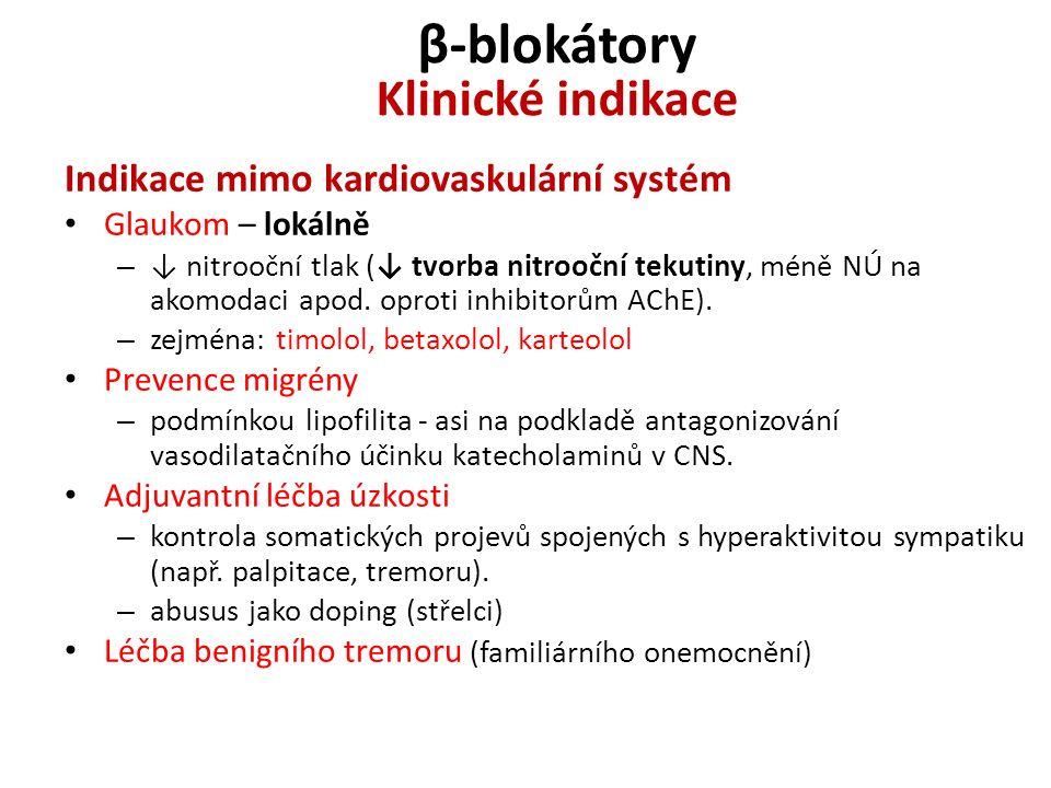 β-blokátory Klinické indikace Indikace mimo kardiovaskulární systém Glaukom – lokálně – ↓ nitrooční tlak (↓ tvorba nitrooční tekutiny, méně NÚ na akom