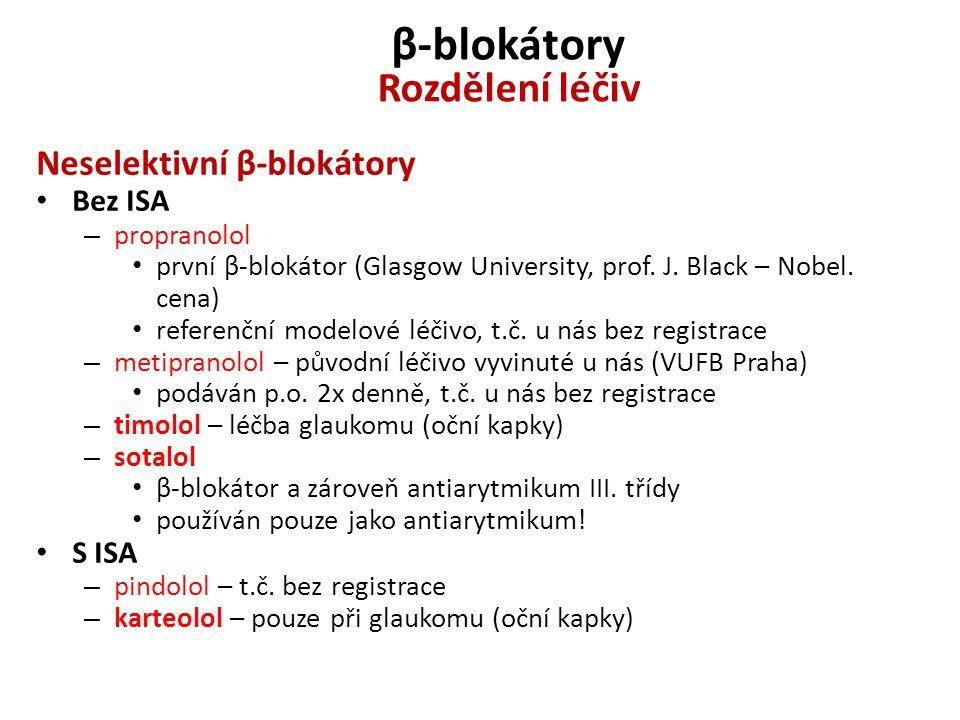 β-blokátory Rozdělení léčiv Neselektivní β-blokátory Bez ISA – propranolol první β-blokátor (Glasgow University, prof. J. Black – Nobel. cena) referen