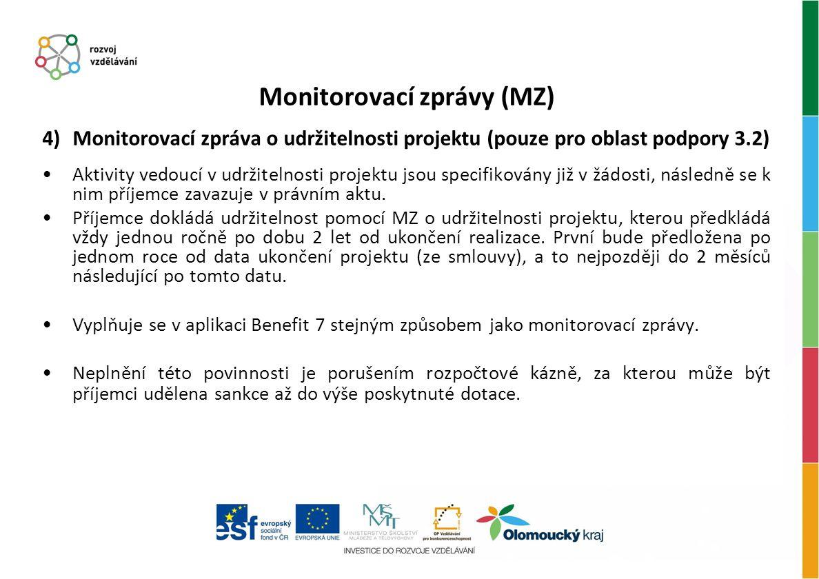 Monitorovací zprávy (MZ) 4)Monitorovací zpráva o udržitelnosti projektu (pouze pro oblast podpory 3.2) Aktivity vedoucí v udržitelnosti projektu jsou specifikovány již v žádosti, následně se k nim příjemce zavazuje v právním aktu.
