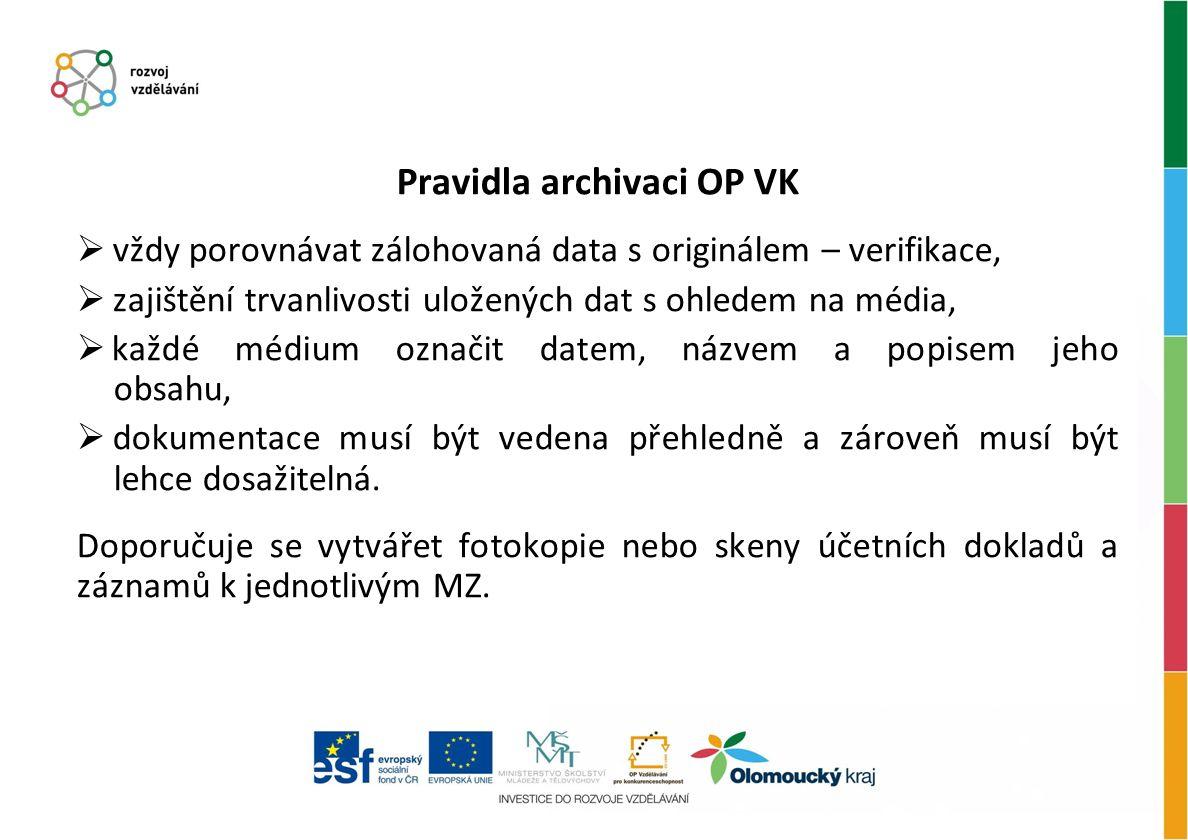 Pravidla archivaci OP VK  vždy porovnávat zálohovaná data s originálem – verifikace,  zajištění trvanlivosti uložených dat s ohledem na média,  každé médium označit datem, názvem a popisem jeho obsahu,  dokumentace musí být vedena přehledně a zároveň musí být lehce dosažitelná.