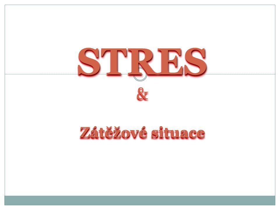 STRES Zátěžové situace STRES & Zátěžové situace