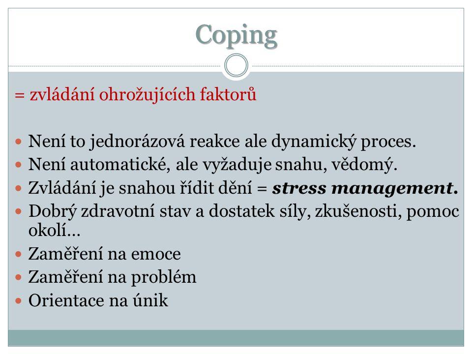 Coping = zvládání ohrožujících faktorů Není to jednorázová reakce ale dynamický proces.