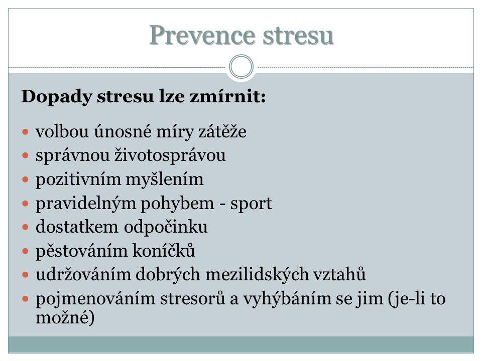 Prevence stresu Dopady stresu lze zmírnit: volbou únosné míry zátěže správnou životosprávou pozitivním myšlením pravidelným pohybem - sport dostatkem odpočinku pěstováním koníčků udržováním dobrých mezilidských vztahů pojmenováním stresorů a vyhýbáním se jim (je-li to možné)