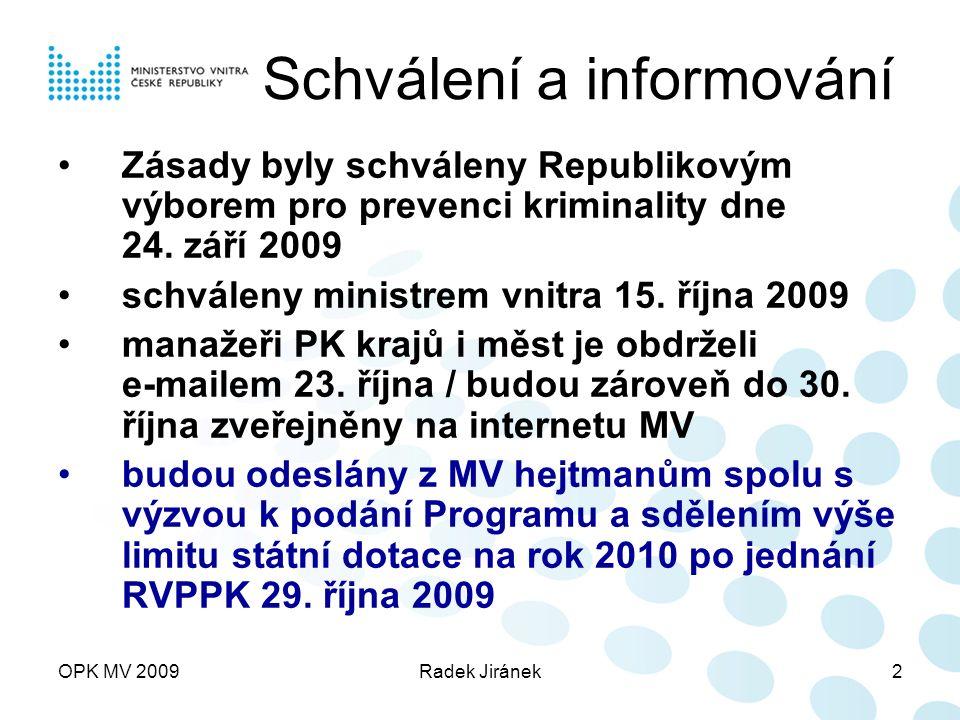 OPK MV 2009Radek Jiránek13 Postup poskytnutí dotace INVESTICE v případě investičních nároků musí Žádost obsahovat vyplněné samostatné formuláře Dílčího projektu ISPROFIN, které tvoří přílohu č.