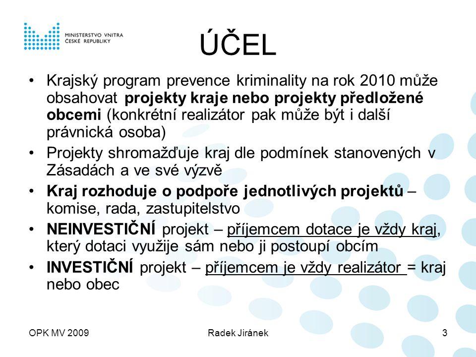 OPK MV 2009Radek Jiránek4 ÚČEL Projekty musí bezpodmínečně: 1.Respektovat priority Strategie prevence kriminality na léta 2008 až 2011 (UV č.