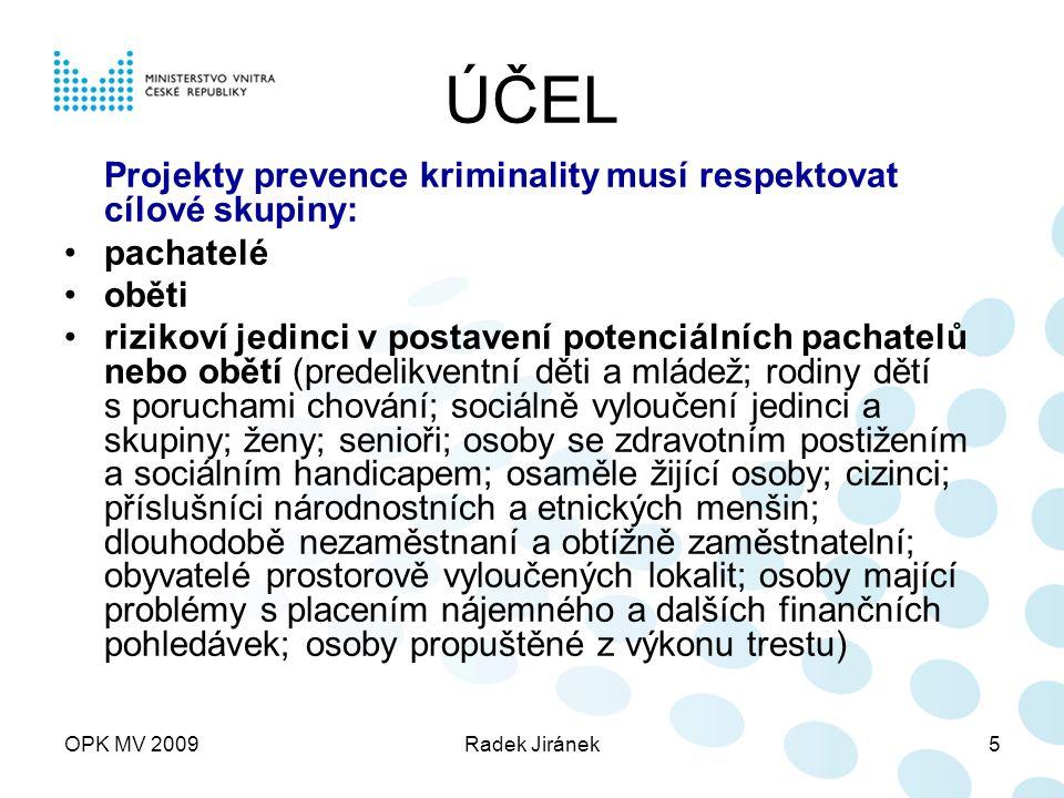 OPK MV 2009Radek Jiránek6 ÚČEL Projekty musí předcházet protiprávnímu jednání: majetková trestná činnost (např.