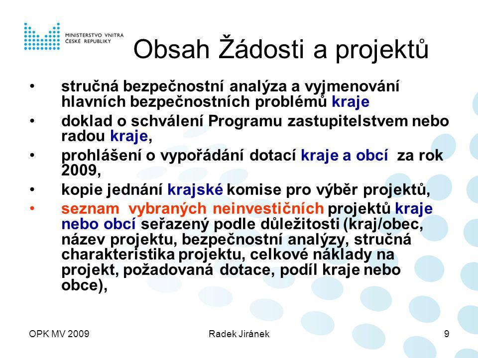 OPK MV 2009Radek Jiránek10 Obsah Žádosti a projektů v případě investičních nároků musí Žádost obsahovat vyplněné samostatné formuláře Dílčího projektu ISPROFIN, které tvoří přílohu č.