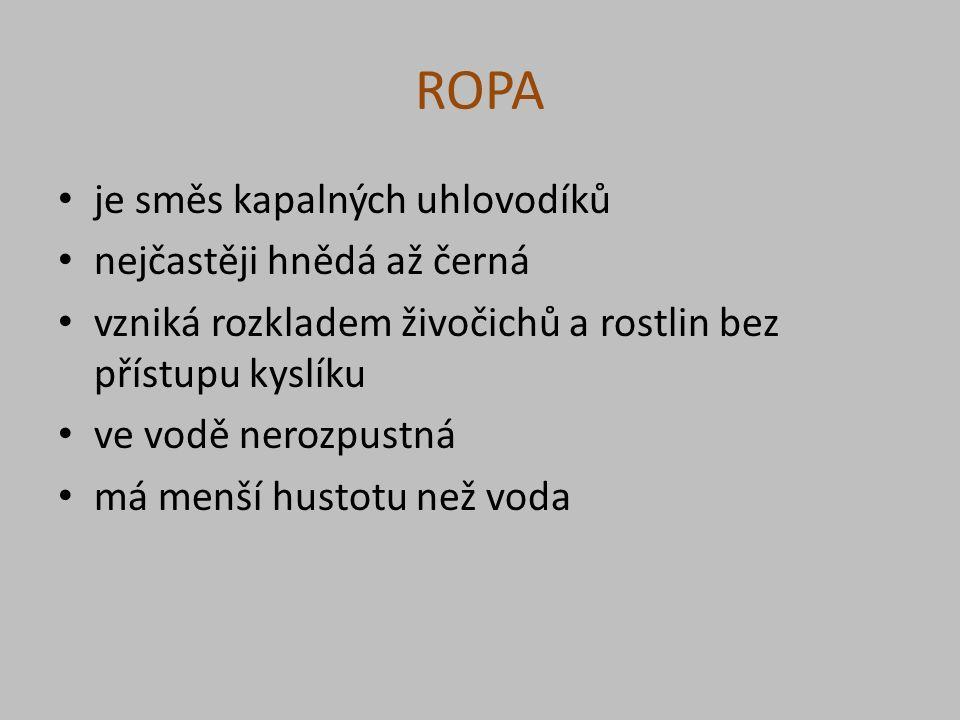ROPA je směs kapalných uhlovodíků nejčastěji hnědá až černá vzniká rozkladem živočichů a rostlin bez přístupu kyslíku ve vodě nerozpustná má menší hustotu než voda