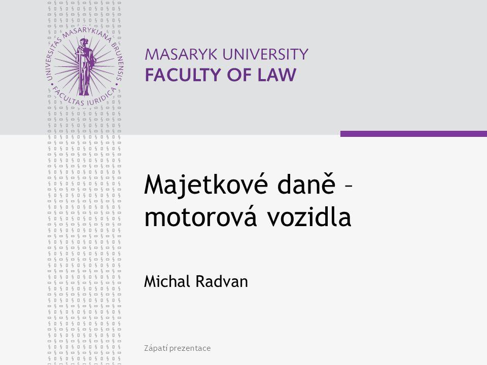 Zápatí prezentace Majetkové daně – motorová vozidla Michal Radvan