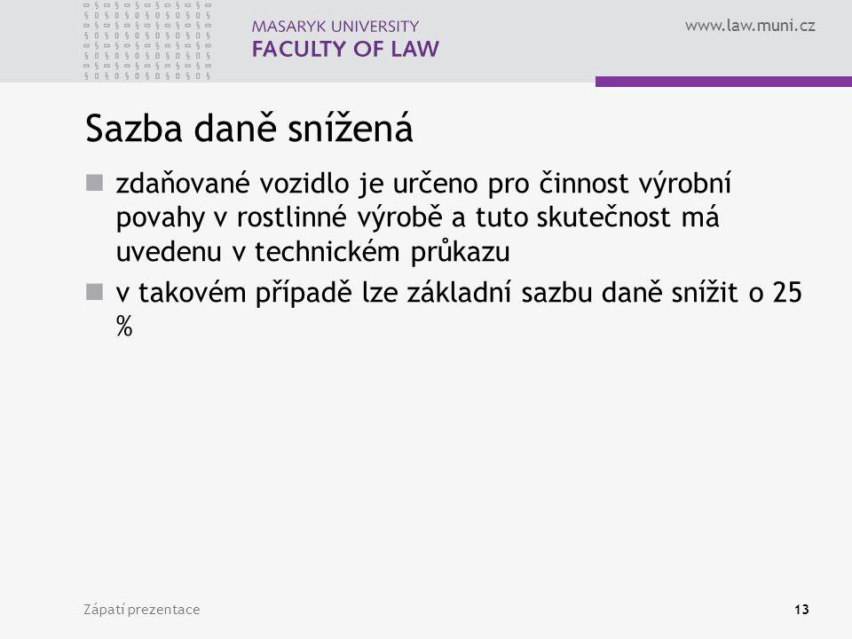 www.law.muni.cz Zápatí prezentace13 Sazba daně snížená zdaňované vozidlo je určeno pro činnost výrobní povahy v rostlinné výrobě a tuto skutečnost má uvedenu v technickém průkazu v takovém případě lze základní sazbu daně snížit o 25 %