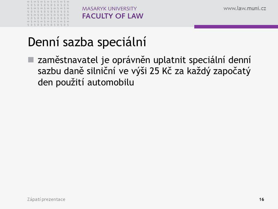 www.law.muni.cz Zápatí prezentace16 Denní sazba speciální zaměstnavatel je oprávněn uplatnit speciální denní sazbu daně silniční ve výši 25 Kč za každý započatý den použití automobilu