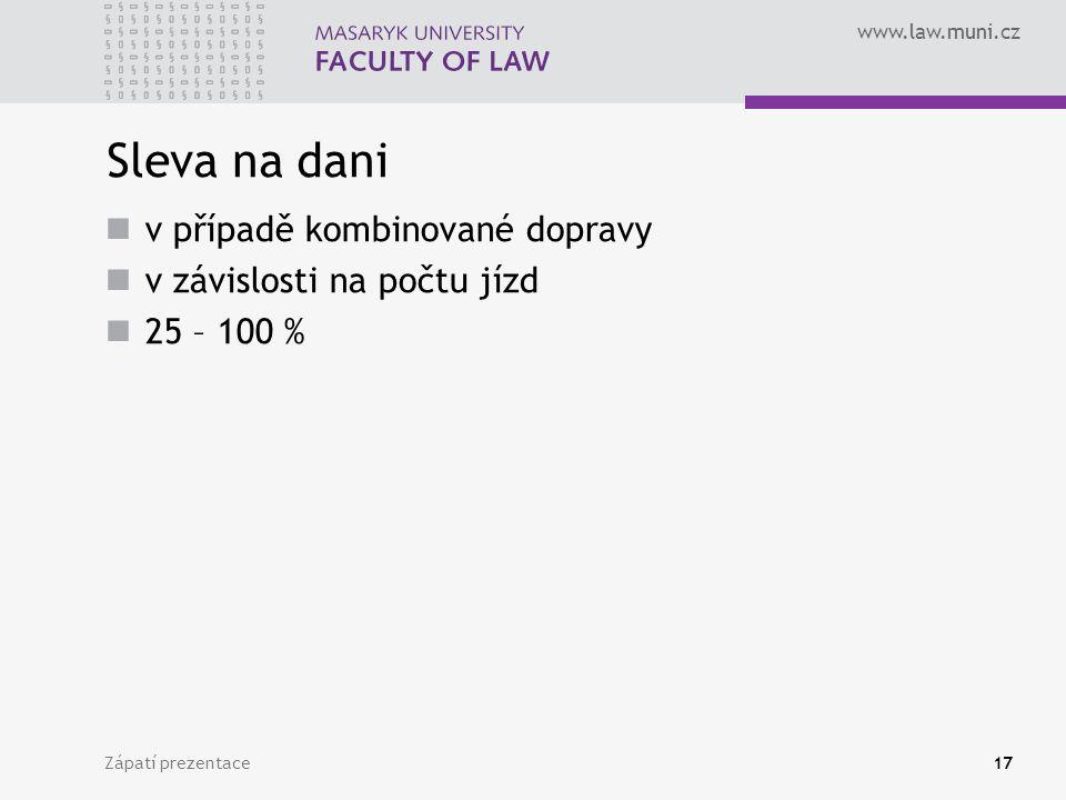www.law.muni.cz Zápatí prezentace17 Sleva na dani v případě kombinované dopravy v závislosti na počtu jízd 25 – 100 %