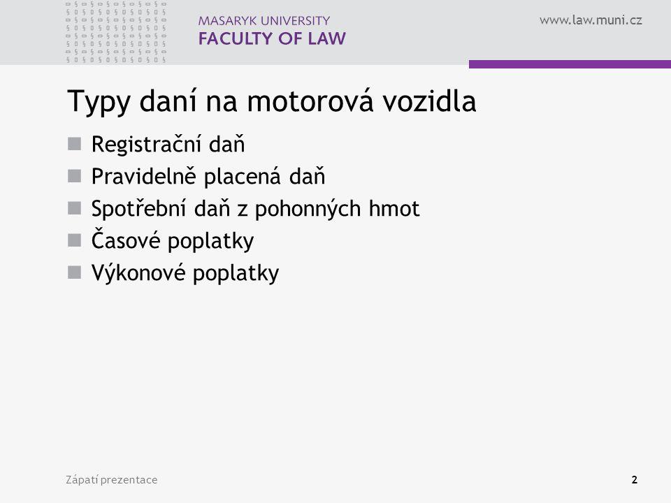 www.law.muni.cz Zápatí prezentace2 Typy daní na motorová vozidla Registrační daň Pravidelně placená daň Spotřební daň z pohonných hmot Časové poplatky Výkonové poplatky