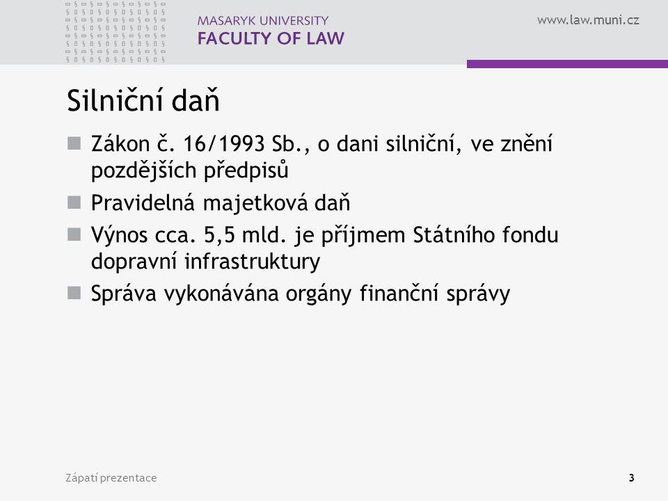 www.law.muni.cz Zápatí prezentace3 Silniční daň Zákon č.