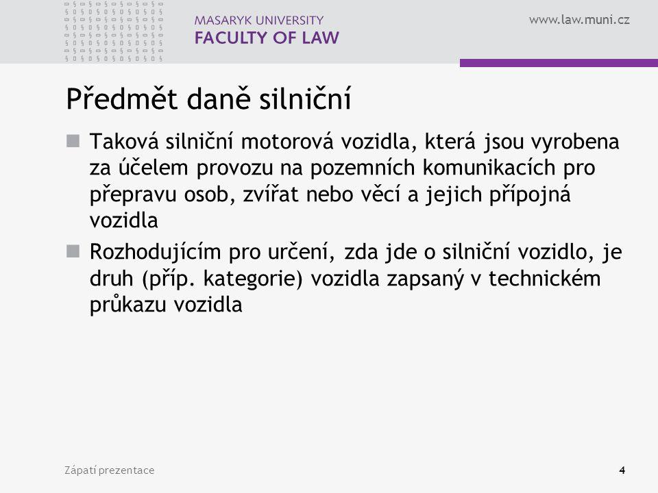 www.law.muni.cz Zápatí prezentace4 Předmět daně silniční Taková silniční motorová vozidla, která jsou vyrobena za účelem provozu na pozemních komunikacích pro přepravu osob, zvířat nebo věcí a jejich přípojná vozidla Rozhodujícím pro určení, zda jde o silniční vozidlo, je druh (příp.