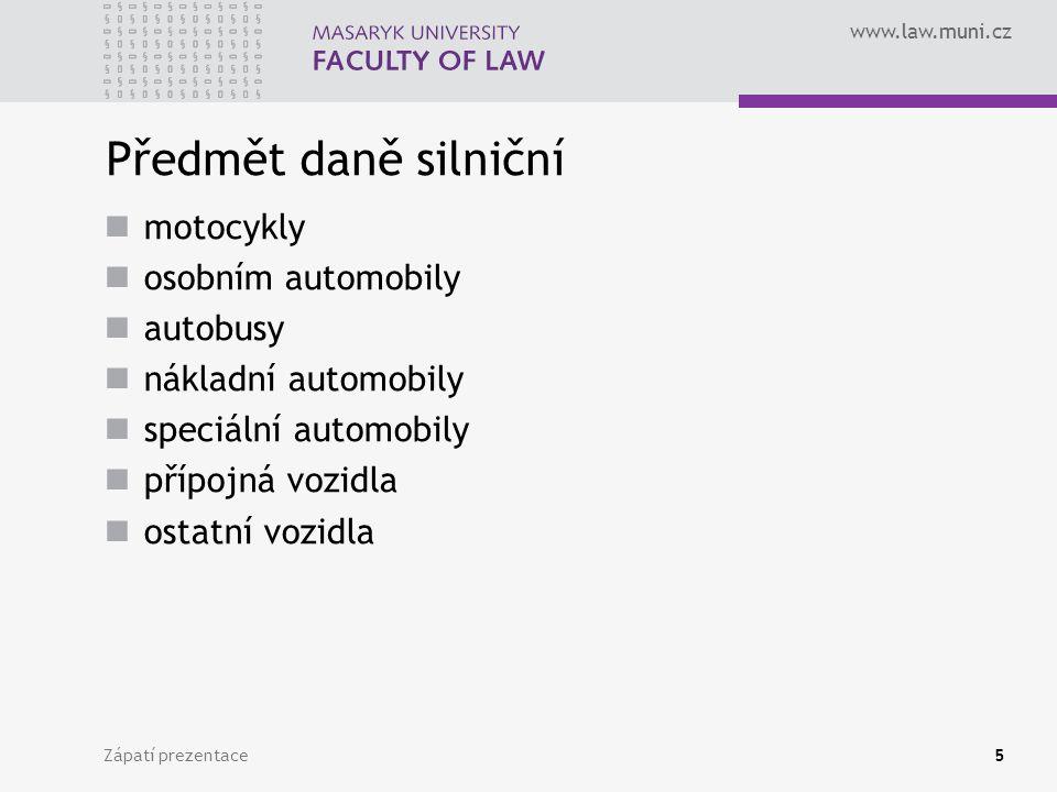 www.law.muni.cz Zápatí prezentace5 Předmět daně silniční motocykly osobním automobily autobusy nákladní automobily speciální automobily přípojná vozidla ostatní vozidla