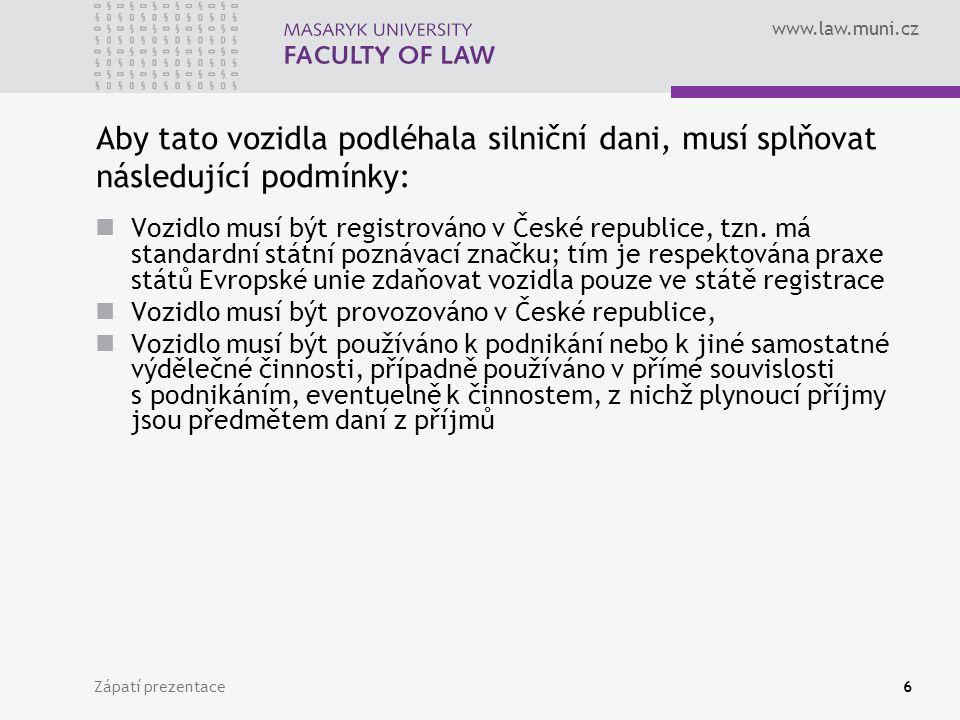 www.law.muni.cz Zápatí prezentace6 Aby tato vozidla podléhala silniční dani, musí splňovat následující podmínky: Vozidlo musí být registrováno v České republice, tzn.