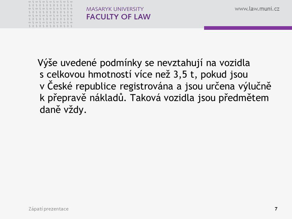 www.law.muni.cz Zápatí prezentace7 Výše uvedené podmínky se nevztahují na vozidla s celkovou hmotností více než 3,5 t, pokud jsou v České republice registrována a jsou určena výlučně k přepravě nákladů.