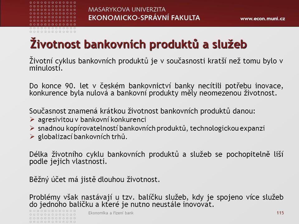 www.econ.muni.cz Ekonomika a řízení bank 115 Životnost bankovních produktů a služeb Životní cyklus bankovních produktů je v současnosti kratší než tomu bylo v minulosti.